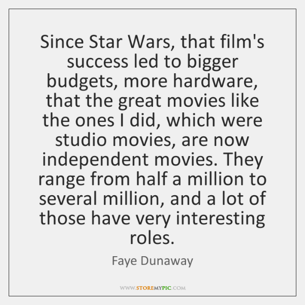 Since Star Wars, that film's success led to bigger budgets, more hardware, ...