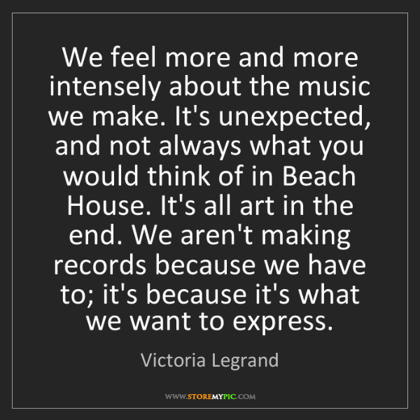 Victoria Legrand: We feel more and more intensely about the music we make....