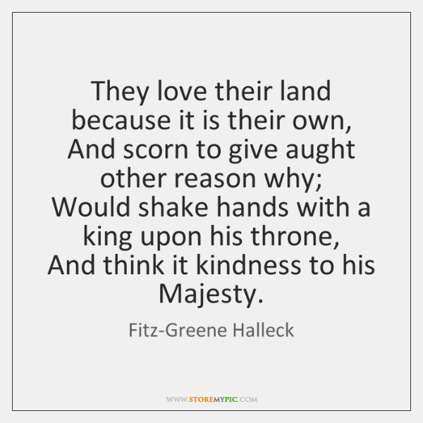 They love their land because it is their own,   And scorn to ...