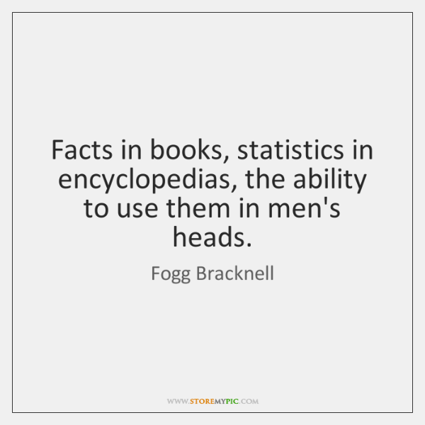 Facts in books, statistics in encyclopedias, the ability to use them in ...