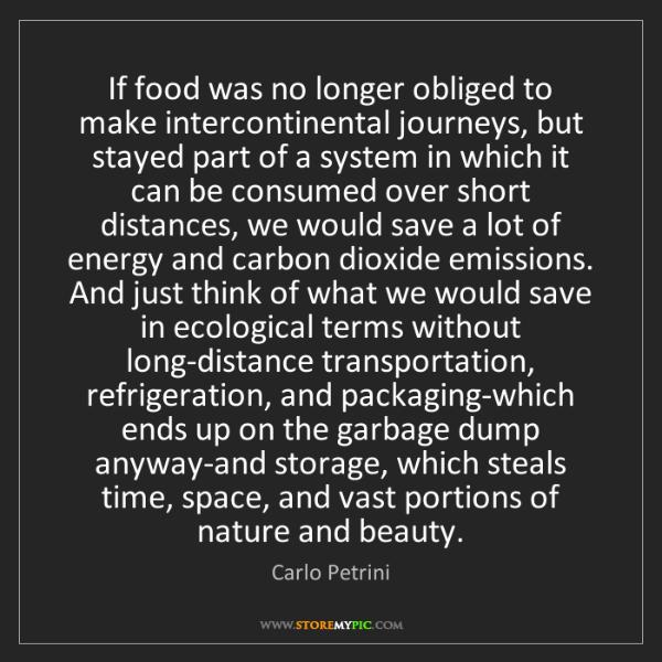 Carlo Petrini: If food was no longer obliged to make intercontinental...