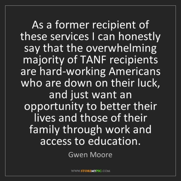 Gwen Moore: As a former recipient of these services I can honestly...