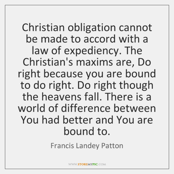 Christian obligation cannot be made to accord with a law of expediency. ...