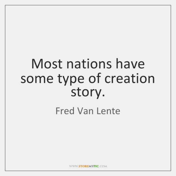Most nations have some type of creation story.