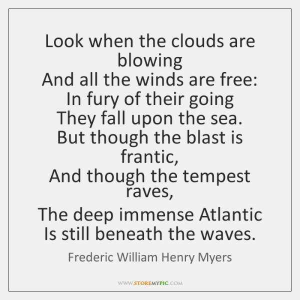 Look when the clouds are blowing   And all the winds are free:   ...