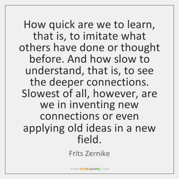 How quick are we to learn, that is, to imitate what others ...