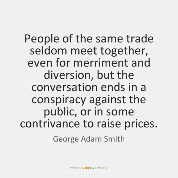 People of the same trade seldom meet together, even for merriment and ...