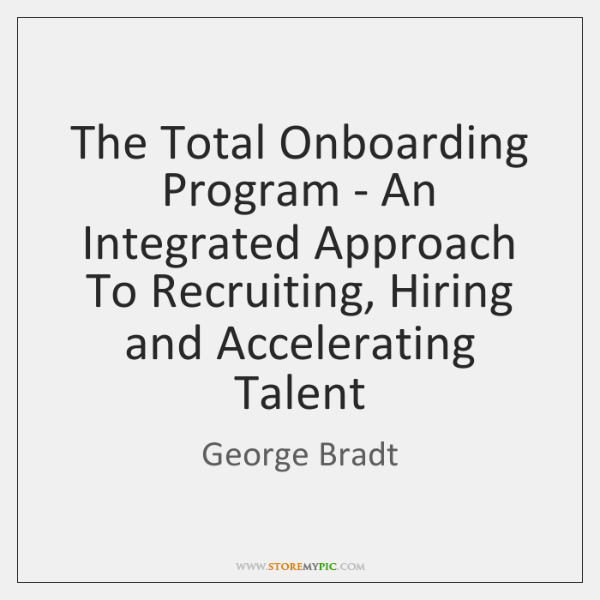 The Total Onboarding Program - An Integrated Approach To Recruiting, Hiring and ...