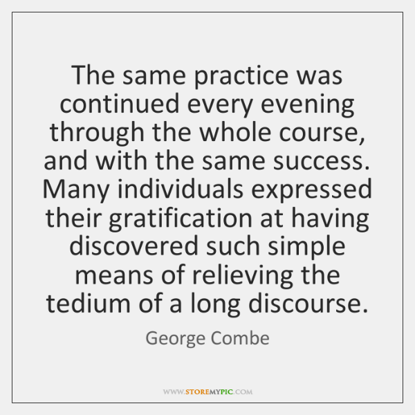 The same practice was continued every evening through the whole course, and ...