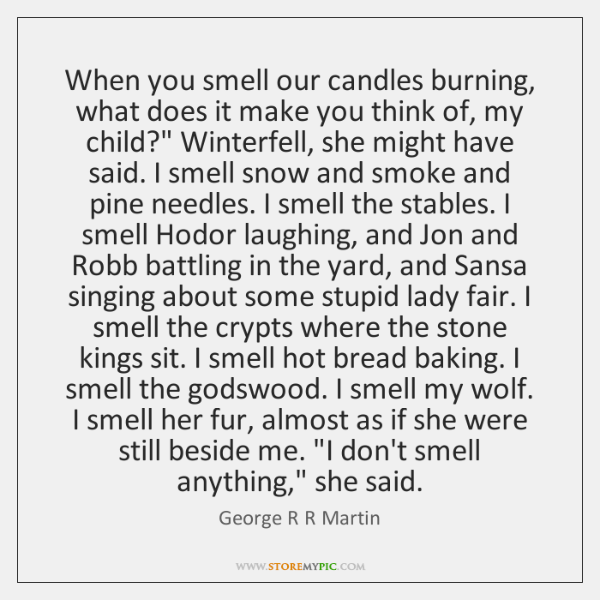 When you smell our candles burning, what does it make you think ...