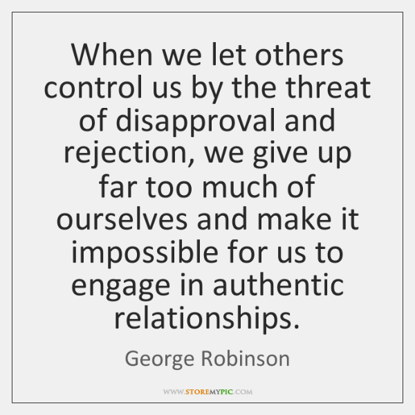 When we let others control us by the threat of disapproval and ...