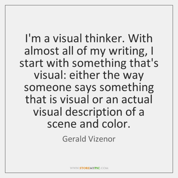 I'm a visual thinker. With almost all of my writing, I start ...