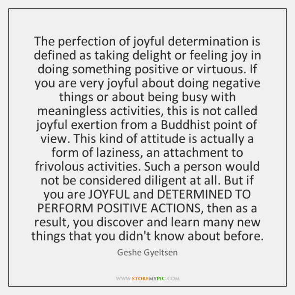 The perfection of joyful determination is defined as taking delight or feeling ...