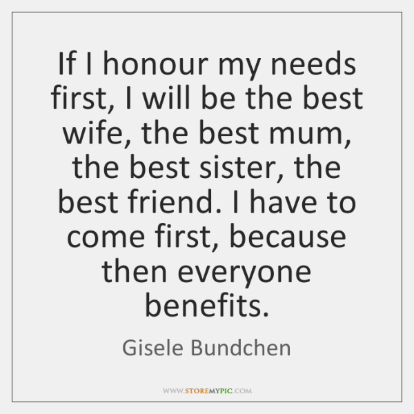 If I honour my needs first, I will be the best wife, ...
