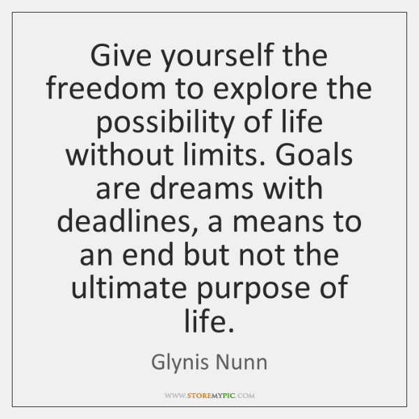 Give yourself the freedom to explore the possibility of life without limits. ...