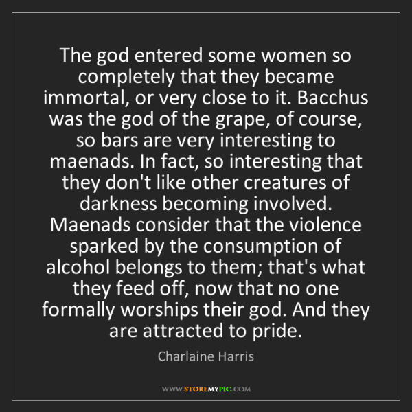 Charlaine Harris: The god entered some women so completely that they became...