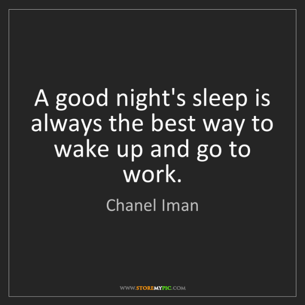 Chanel Iman: A good night's sleep is always the best way to wake up...