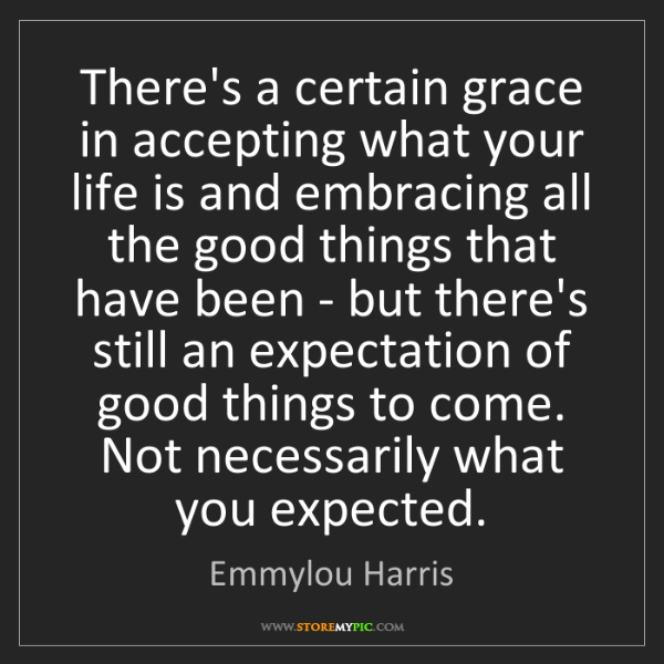 Emmylou Harris: There's a certain grace in accepting what your life is...