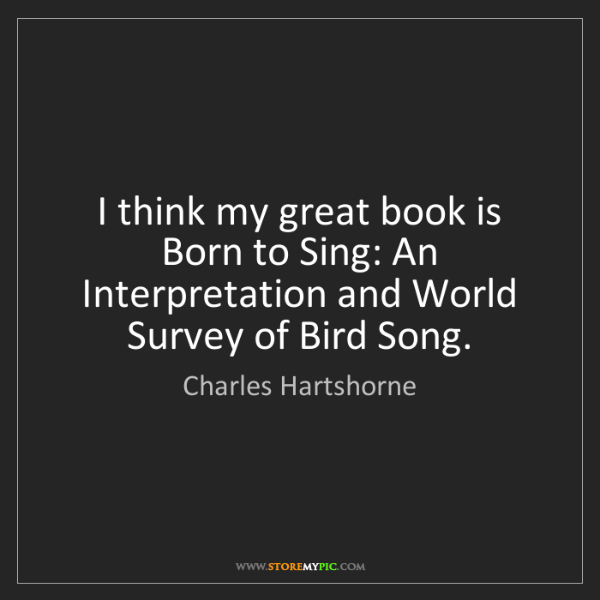Charles Hartshorne: I think my great book is Born to Sing: An Interpretation...