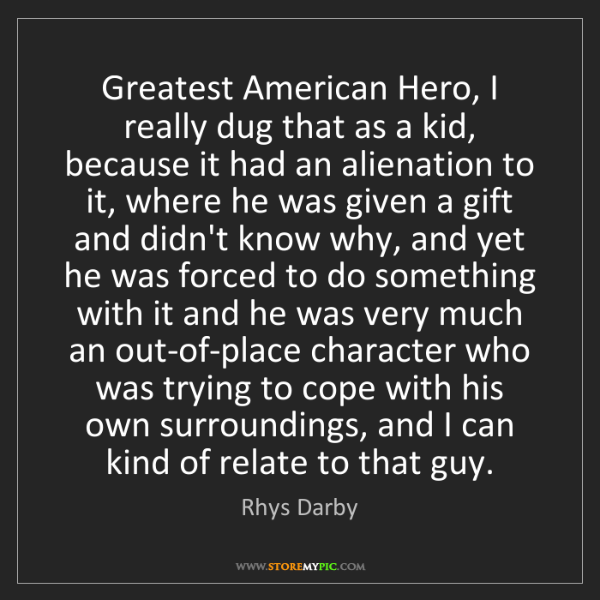 Rhys Darby: Greatest American Hero, I really dug that as a kid, because...
