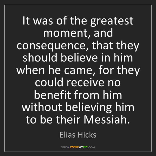 Elias Hicks: It was of the greatest moment, and consequence, that...