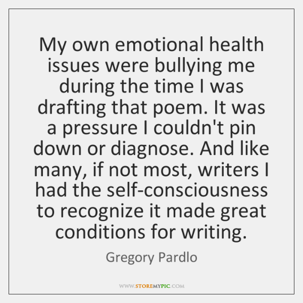 My own emotional health issues were bullying me during the time I ...