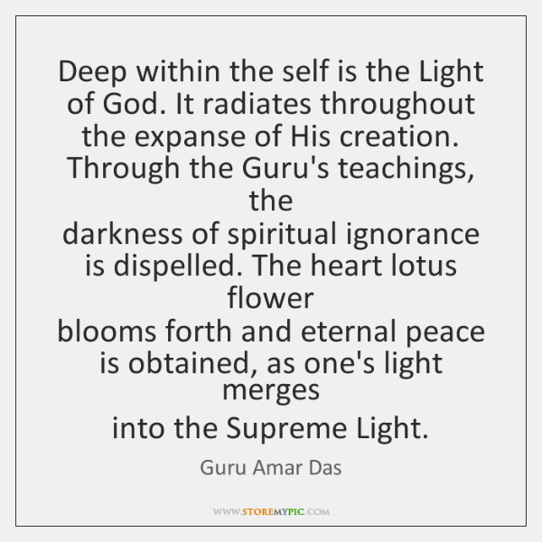 Deep within the self is the Light of God. It radiates throughout  ...