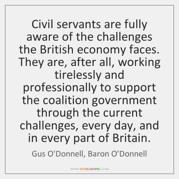 Civil servants are fully aware of the challenges the British economy faces. ...