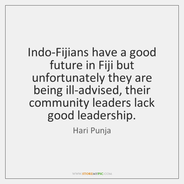 Indo-Fijians have a good future in Fiji but unfortunately they are being ...