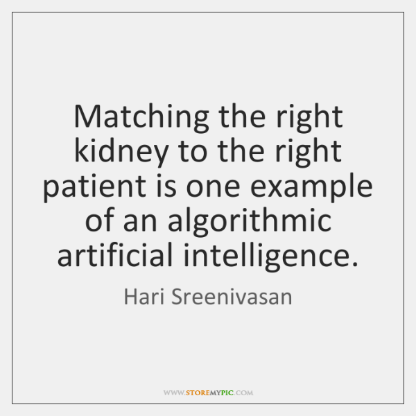 Matching the right kidney to the right patient is one example of ...