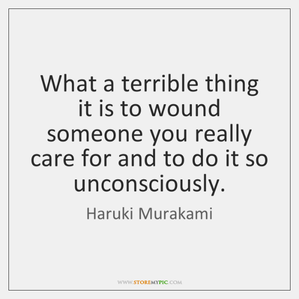 What A Terrible Thing It Is To Wound Someone You Really Care