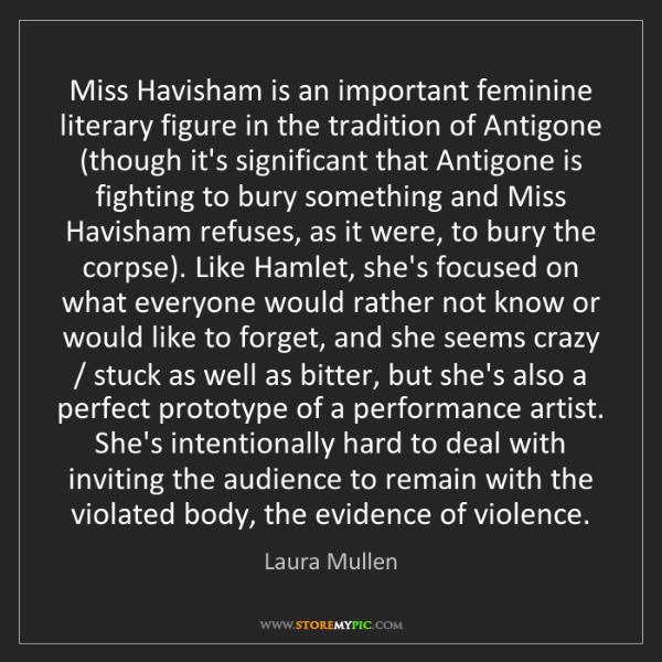 Laura Mullen: Miss Havisham is an important feminine literary figure...