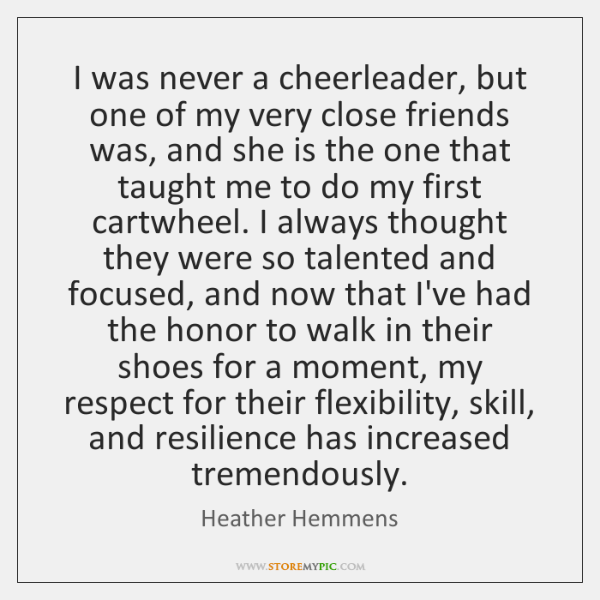 I was never a cheerleader, but one of my very close friends ...