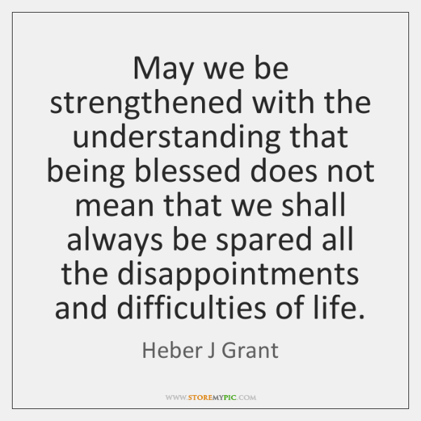 May we be strengthened with the understanding that being blessed does not ...
