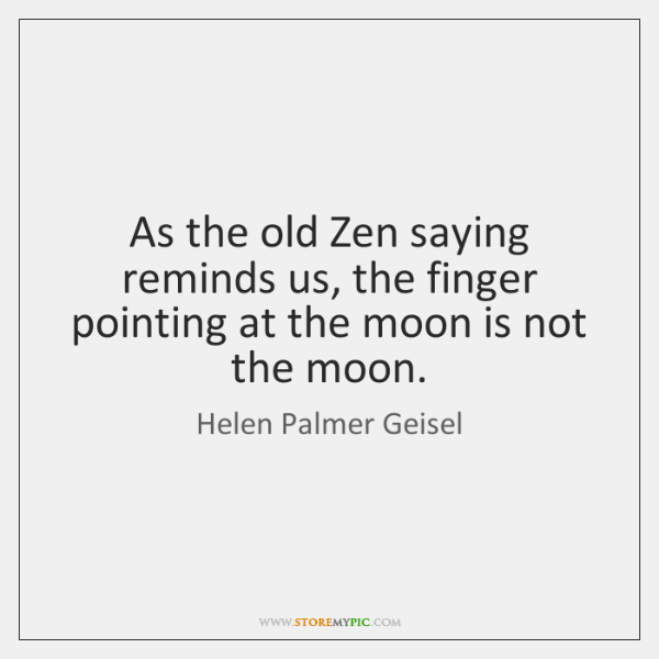 As the old Zen saying reminds us, the finger pointing at the ...