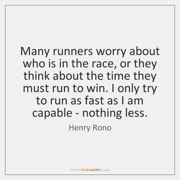 Many runners worry about who is in the race, or they think ...