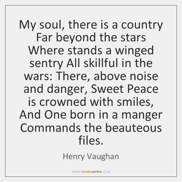 My soul, there is a country Far beyond the stars Where stands ...