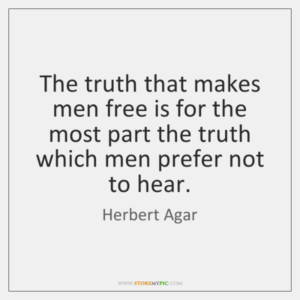 The truth that makes men free is for the most part the ...