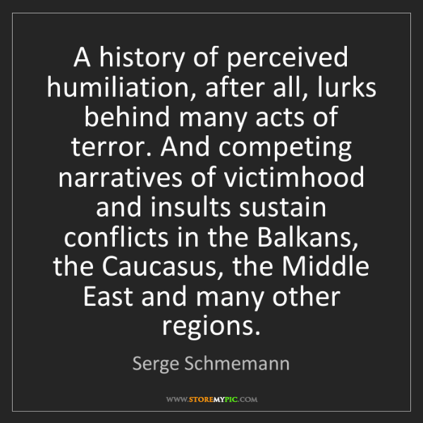 Serge Schmemann: A history of perceived humiliation, after all, lurks...