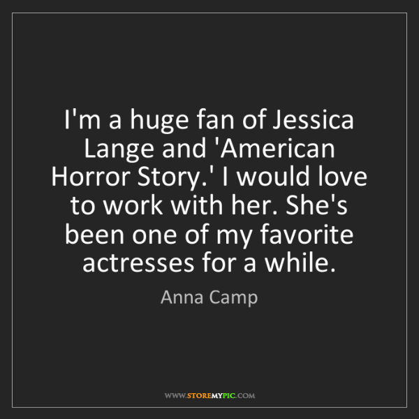 Anna Camp: I'm a huge fan of Jessica Lange and 'American Horror...
