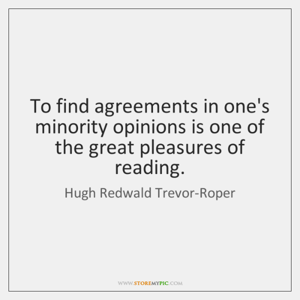 To find agreements in one's minority opinions is one of the great ...