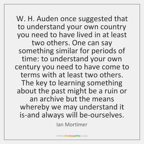W. H. Auden once suggested that to understand your own country you ...