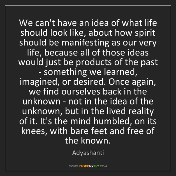 Adyashanti: We can't have an idea of what life should look like,...