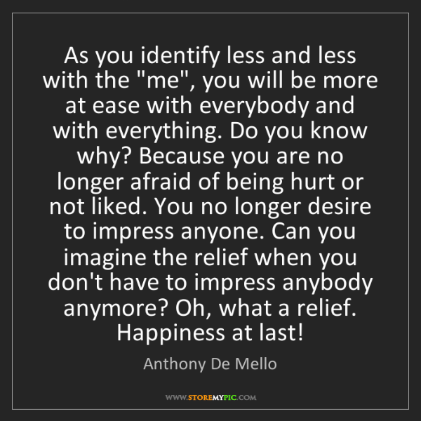 """Anthony De Mello: As you identify less and less with the """"me"""", you will..."""