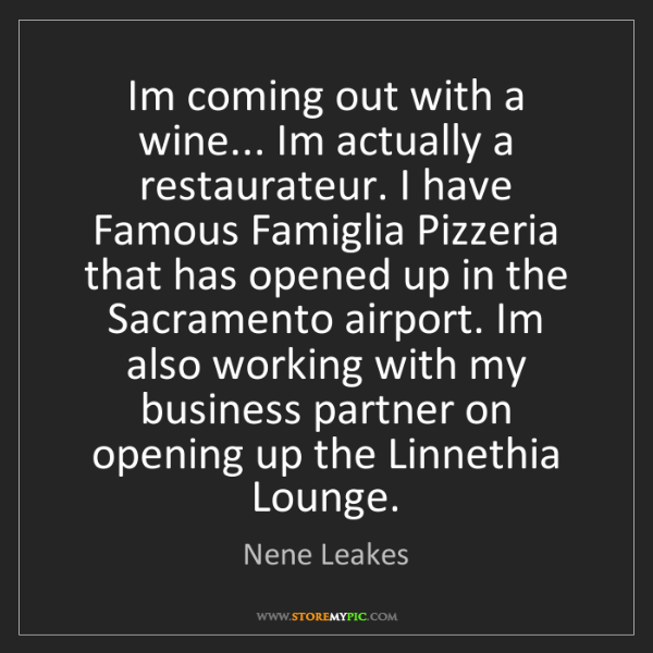 Nene Leakes: Im coming out with a wine... Im actually a restaurateur....