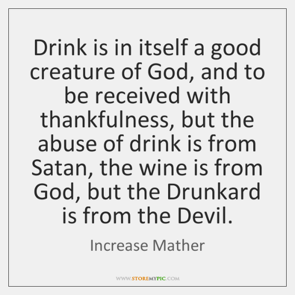 Drink is in itself a good creature of God, and to be ...