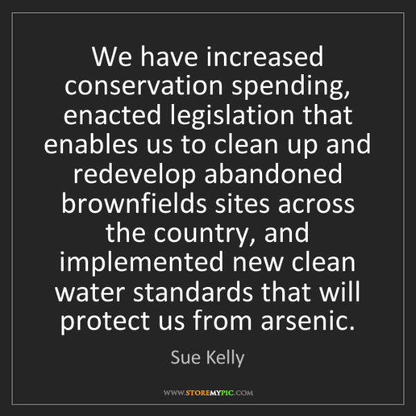 Sue Kelly: We have increased conservation spending, enacted legislation...