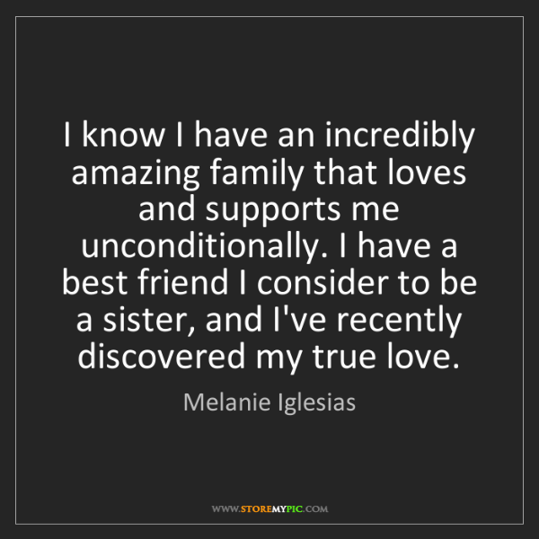 Melanie Iglesias: I know I have an incredibly amazing family that loves...