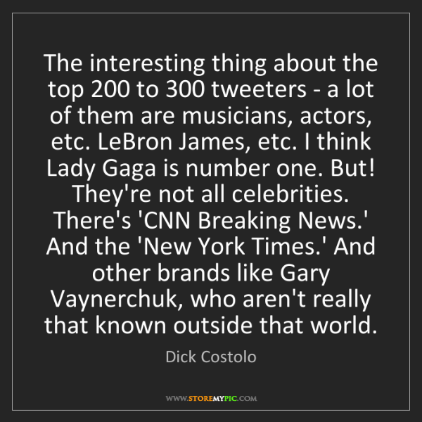 Dick Costolo: The interesting thing about the top 200 to 300 tweeters...