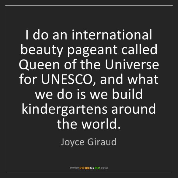Joyce Giraud: I do an international beauty pageant called Queen of...